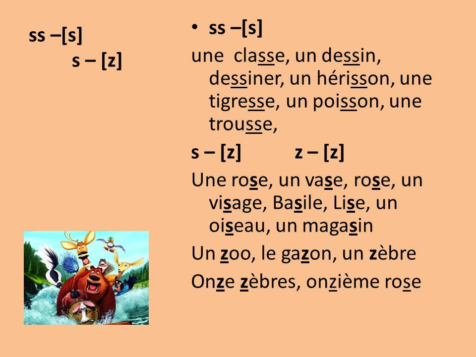 ss –[s] s – [z] ss –[s] une classe, un dessin, dessiner, un hérisson, une tigresse, un poisson, une trousse,